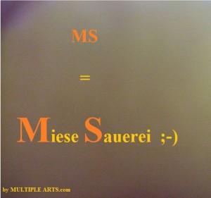 ms=miese sauerei