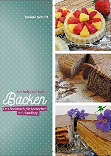 """backbuch ivonne nottorf - TIPP: Backbuch für Gehandicapte: """"Ich helfe dir beim Backen: Das Backbuch für Menschen mit Handicap"""""""